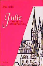 Julie: Roman aus dem Dreißigjährigen Krieg - Doris Riedel