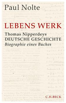 Lebens Werk. Thomas Nipperdeys 'Deutsche Geschichte' - Paul Nolte  [Gebundene Ausgabe]
