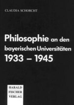 Philosophie an den bayerischen Universitäten 1933-1945 - Claudia Schorcht  [Gebundene Ausgabe]