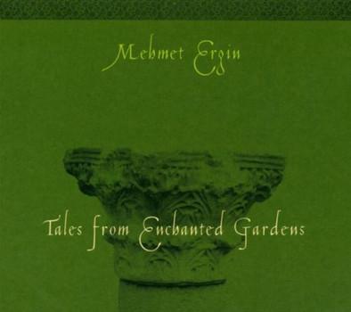 Mehmet Ergin - Tales from Enchanted Gardens
