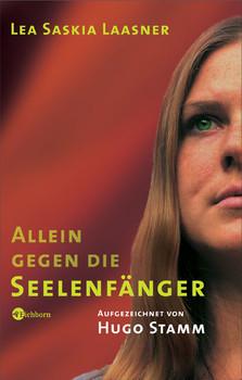 Allein gegen die Seelenfänger: Meine Kindheit in der Psycho-Sekte - Lea Saskia Laasner