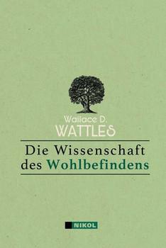 Die Wissenschaft des Wohlbefindens - Wallace D. Wattles  [Gebundene Ausgabe]