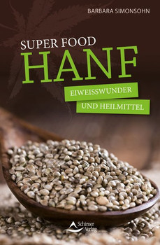 Super Food HANF: Eiweißwunder und Heilmittel - Barbara Simonsohn