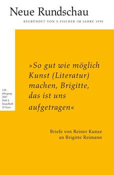 Neue Rundschau 2017/4. 'So gut wie möglich Kunst (Literatur) machen, Brigitte, das ist uns aufgetragen' Briefe von Reiner Kunze an Brigitte Reimann [Taschenbuch]