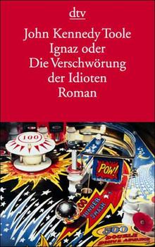 Ignaz oder Die Verschwörung der Idioten - John K. Toole