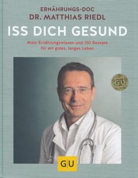 Iss dich gesund: Mein Ernährungswissen und 150 Rezepte für ein gutes, langes Leben - Matthias Riedl [Gebundene Ausgabe]