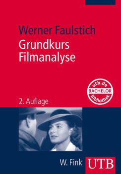 Grundkurs Filmanalyse - Werner Faulstich [2. Auflage]