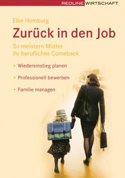 Zurück in den Job: So meistern Mütter ihr berufliches Comeback /Wiedereinstieg planen /Professionell bewerben /Familie managen - Elke Homburg