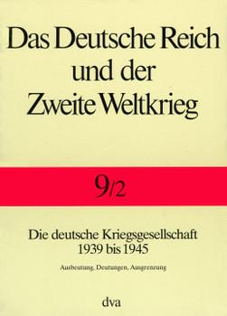 Das Deutsche Reich und der Zweite Weltkrieg, 10 Bde., Bd.9/2, Staat und Gesellschaft im Kriege