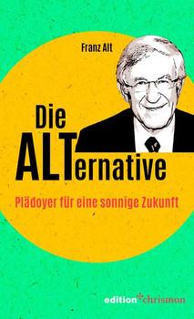 Die Alternative. Plädoyer für eine sonnige Zukunft - Franz Alt  [Gebundene Ausgabe]