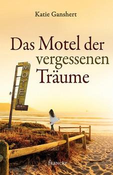 Das Motel der vergessenen Träume - Katie Ganshert  [Taschenbuch]