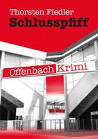 Schlusspfiff. Offenbach-Krimi - Thorsten Fiedler  [Taschenbuch]