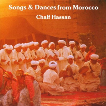 Chalf Hassan - Songs and Dances from Morocco