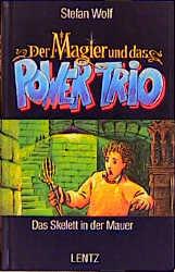 Der Magier und das Power-Trio, Bd.7, Das Skelett in der Mauer - Stefan Wolf