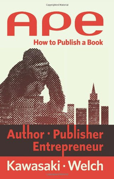 APE: Author, Publisher, Entrepreneur: How to Publish a Book - Kawasaki, Guy