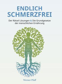 Endlich Schmerzfrei. Der Rätsel Lösungen & Die Grundgesetze der menschlichen Ernährung - Werner Pfaff  [Gebundene Ausgabe]