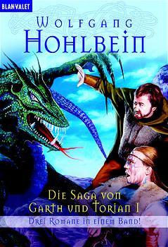 Die Saga von Garth und Torian 01.: Enthält: Die Stadt der Schwarzen Krieger / Die Tochter des Magiers / Die Katakomben der letzten Nacht - Wolfgang Hohlbein