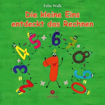 Die kleine Eins entdeckt das Rechnen - Felix Walk  [Taschenbuch]