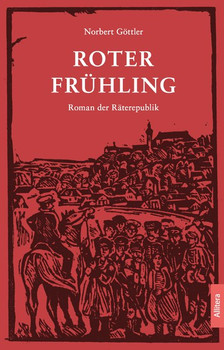 Roter Frühling. Roman der Räterepublik - Norbert Göttler  [Gebundene Ausgabe]