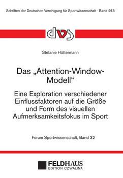 """Das """"Attention-Window-Modell"""". Eine Exploration verschiedener Einflussfaktoren auf die Größe und Form des visuellen Aufmerksamkeitsfokus im Sport - Stefanie Hüttermann  [Taschenbuch]"""