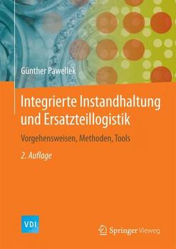 Integrierte Instandhaltung und Ersatzteillogistik. Vorgehensweisen, Methoden, Tools - Günther Pawellek  [Gebundene Ausgabe]