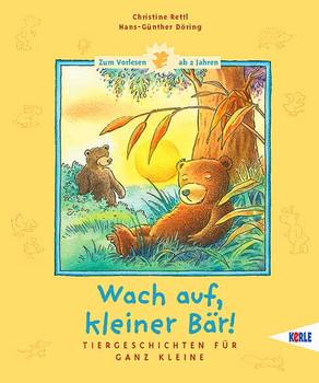 Wach auf, kleiner Bär! Tiergeschichten für ganz Kleine - Christine Rettl