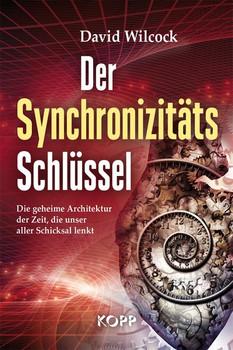 Der Synchronizitäts-Schlüssel. Die geheime Architektur der Zeit, die unser aller Schicksal lenkt - David Wilcock  [Gebundene Ausgabe]
