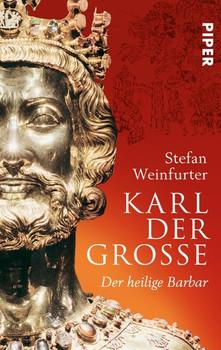 Karl der Große: Der heilige Barbar - Weinfurter, Stefan