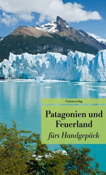 Patagonien und Feuerland fürs Handgepäck. Geschichten und Berichte - Ein Kulturkompass. Herausgegeben von Gabriele Eschweiler. Bücher fürs Handgepäck [Taschenbuch]