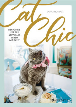 Cat Chic: Der Guide für ein stilvolles Leben mit Katze - Safia Thomass  [Gebundene Ausgabe]
