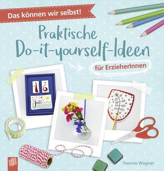 Das können wir selbst! – Praktische Do-it-yourself-Ideen für ErzieherInnen - Yvonne Wagner  [Taschenbuch]