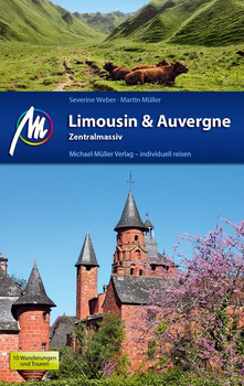 Limousin & Auvergne - Zentralmassiv Reiseführer Michael Müller Verlag. Individuell reisen mit vielen praktischen Tipps. - Martin Müller [Taschenbuch]