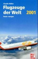 Flugzeuge der Welt. Ausgabe 2001. Heute - morgen - Claudio Müller