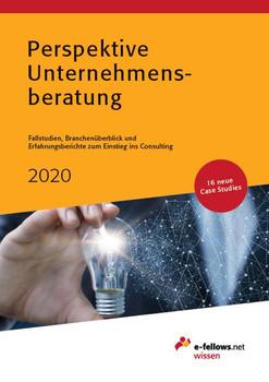 Perspektive Unternehmensberatung 2020. Case Studies, Branchenüberblick und Erfahrungsberichte zum Einstieg ins Consulting [Gebundene Ausgabe]