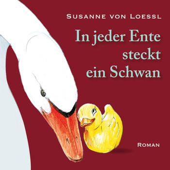 In jeder Ente steckt ein Schwan - Susanne von Loessl
