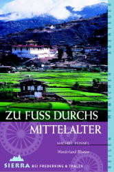 Zu Fuss durchs Mittelalter: Wunderland Bhutan - Michel Peissel