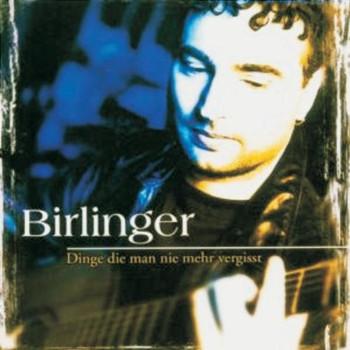 Birlinger - Dinge die Man Nie Mehr Vergisst