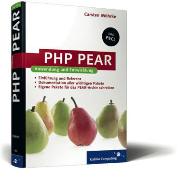 PHP PEAR  - Anwendung und Entwicklung - PEAR und PECL zur PHP-Programmierung nutzen - Carsten Möhrke
