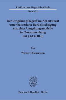 Der Umgehungsbegriff im Arbeitsrecht unter besonderer Berücksichtigung einzelner Umgehungsmodelle im Zusammenhang mit § 613a BGB. - Werner Thienemann [Taschenbuch]