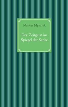 Der Zeitgeist im Spiegel der Satire - Markus Mynarek  [Gebundene Ausgabe]