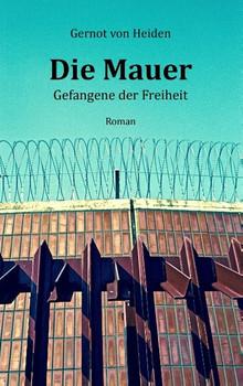 Die Mauer. Gefangene der Freiheit - Gernot von Heiden  [Taschenbuch]