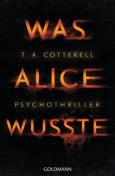 Was Alice wusste. Psychothriller - T.A. Cotterell  [Taschenbuch]