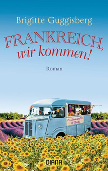 Frankreich, wir kommen!. Roman - Brigitte Guggisberg  [Taschenbuch]