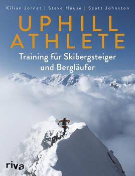 Uphill Athlete. Training für Skibergsteiger und Bergläufer - Scott Johnston  [Taschenbuch]