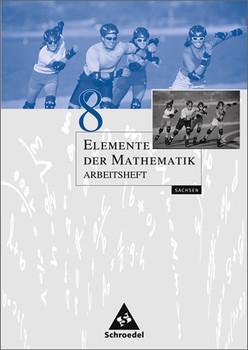 Elemente der Mathematik - Ausgabe 2004 für die SI: Elemente der Mathematik 8. Arbeitsheft. Sachsen - Heinz Griesel