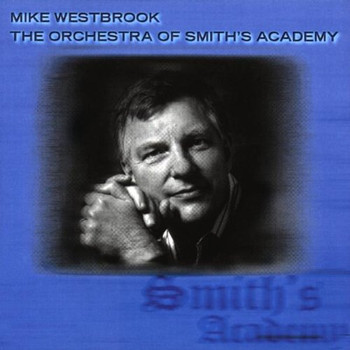 Mike Westbrook - Orchestra of Smith'S Academy