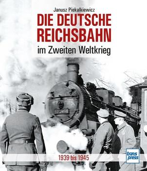 Die Deutsche Reichsbahn im Zweiten Weltkrieg - Janusz Piekalkiewicz  [Gebundene Ausgabe]