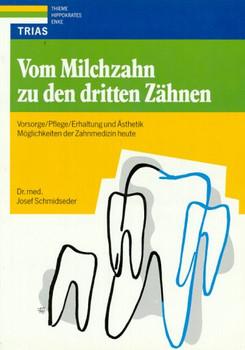 Vom Milchzahn zu den dritten Zähnen. Vorsorge / Pflege / Erhaltung und Ästhetik - Josef Schmidseder