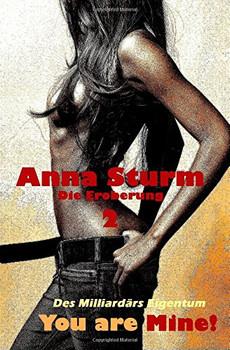 You are Mine! 2: Die Eroberung (Des Milliardaers Eigentum) - Sturm, Anna