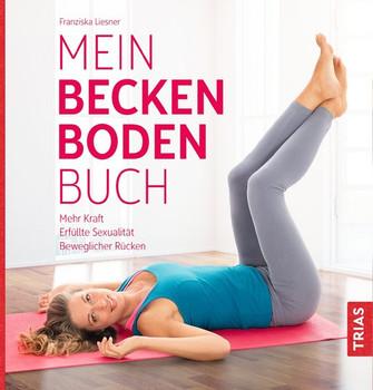 Mein Beckenbodenbuch. Mehr Kraft, erfüllte Sexualität, beweglicher Rücken - Franziska Liesner  [Taschenbuch]